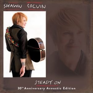 Shawn Colvin Steady On 30th anniversary Edition